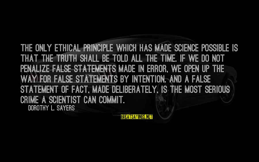 Truth Versus Lies Sayings By Dorothy L. Sayers: The only ethical principle which has made science possible is that the truth shall be