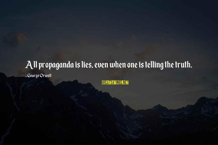 Truth Versus Lies Sayings By George Orwell: All propaganda is lies, even when one is telling the truth.