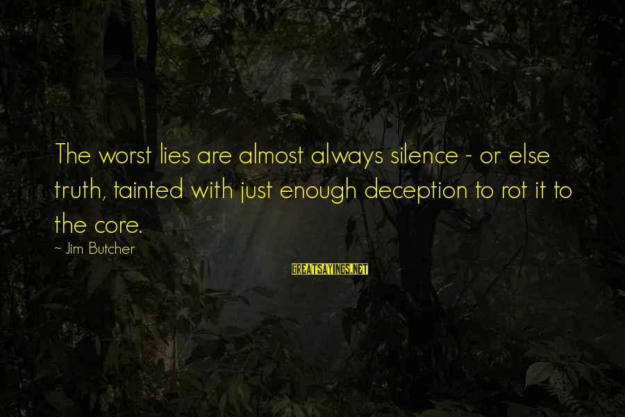 Truth Versus Lies Sayings By Jim Butcher: The worst lies are almost always silence - or else truth, tainted with just enough