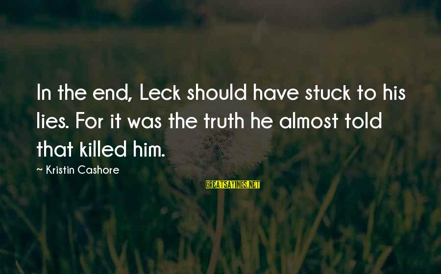 Truth Versus Lies Sayings By Kristin Cashore: In the end, Leck should have stuck to his lies. For it was the truth