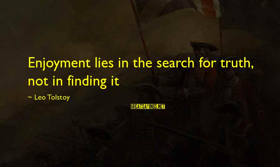 Truth Versus Lies Sayings By Leo Tolstoy: Enjoyment lies in the search for truth, not in finding it