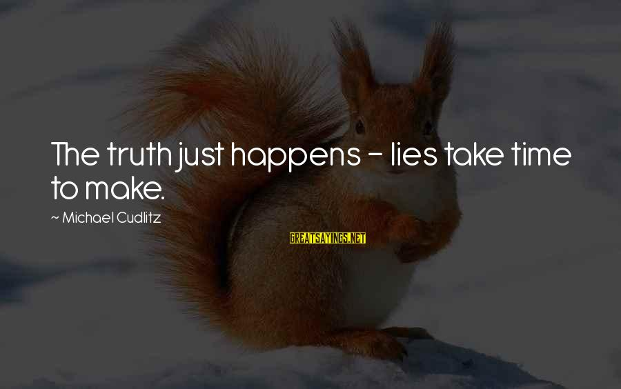 Truth Versus Lies Sayings By Michael Cudlitz: The truth just happens - lies take time to make.