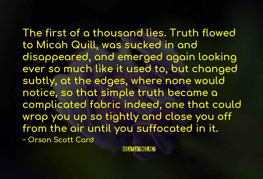 Truth Versus Lies Sayings By Orson Scott Card: The first of a thousand lies. Truth flowed to Micah Quill, was sucked in and