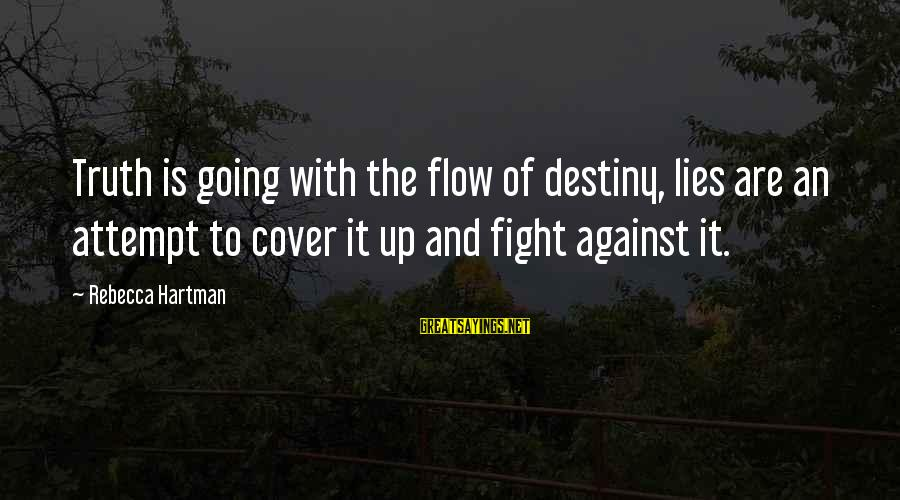 Truth Versus Lies Sayings By Rebecca Hartman: Truth is going with the flow of destiny, lies are an attempt to cover it