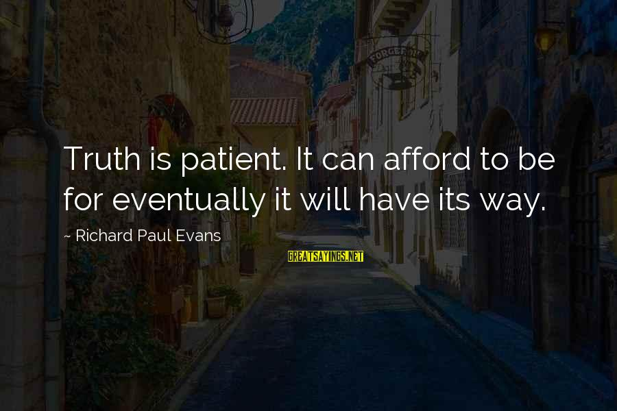 Truth Versus Lies Sayings By Richard Paul Evans: Truth is patient. It can afford to be for eventually it will have its way.