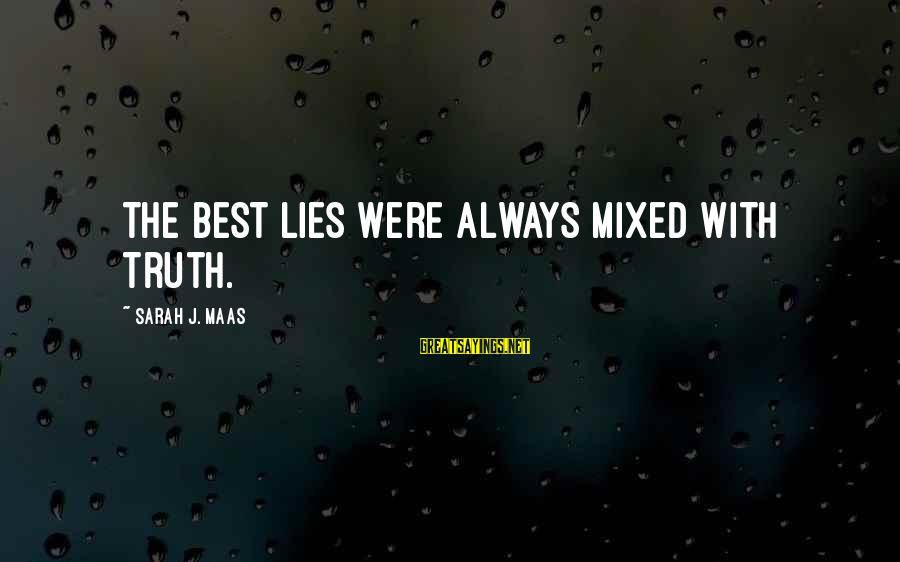 Truth Versus Lies Sayings By Sarah J. Maas: The best lies were always mixed with truth.