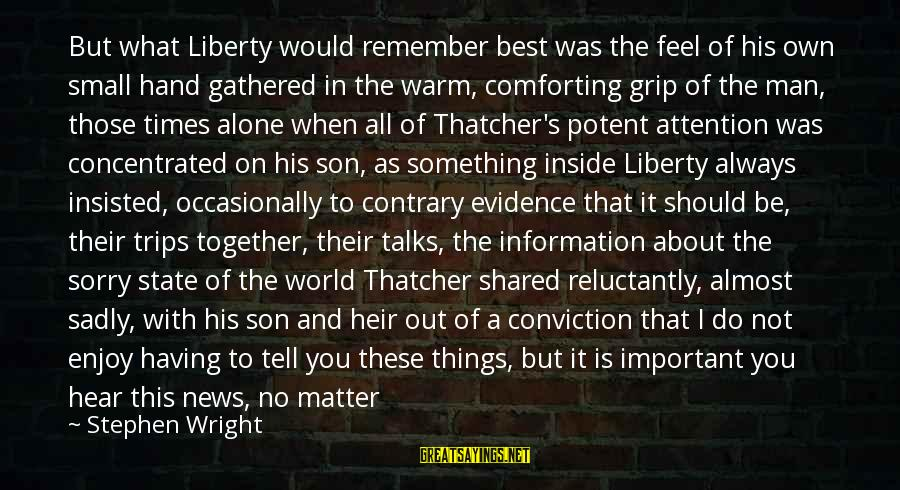 Truth Versus Lies Sayings By Stephen Wright: But what Liberty would remember best was the feel of his own small hand gathered