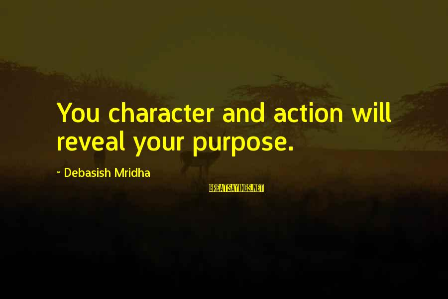 Truth Will Reveal Sayings By Debasish Mridha: You character and action will reveal your purpose.