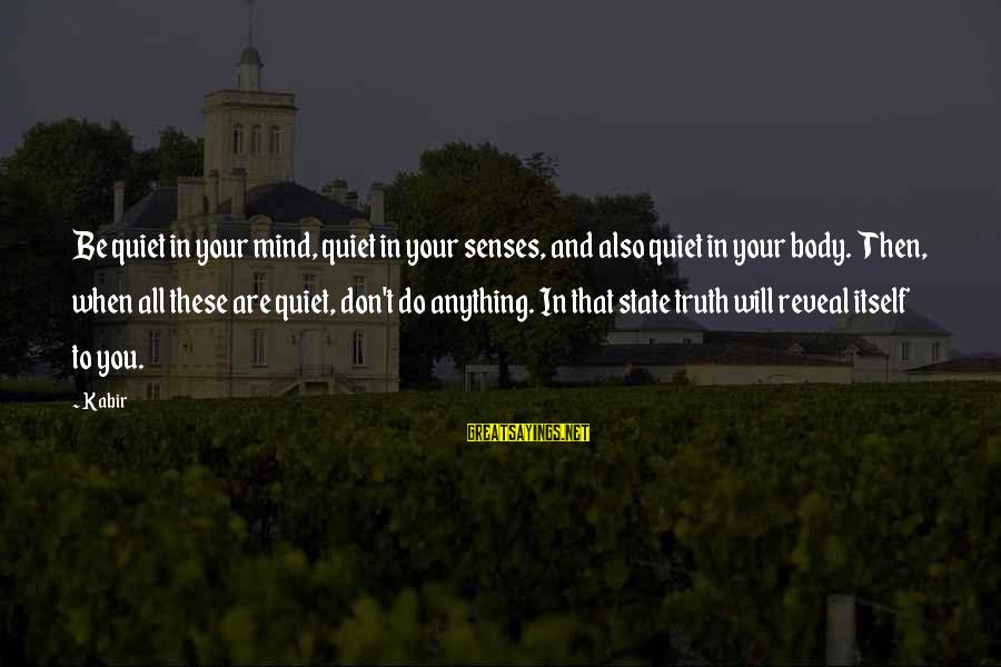 Truth Will Reveal Sayings By Kabir: Be quiet in your mind, quiet in your senses, and also quiet in your body.