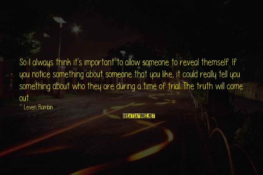 Truth Will Reveal Sayings By Leven Rambin: So I always think it's important to allow someone to reveal themself. If you notice