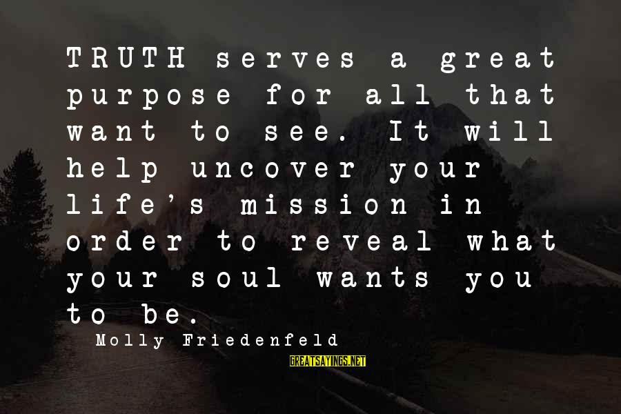 Truth Will Reveal Sayings By Molly Friedenfeld: TRUTH serves a great purpose for all that want to see. It will help uncover