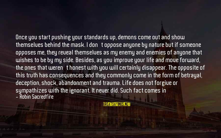 Truth Will Reveal Sayings By Robin Sacredfire: Once you start pushing your standards up, demons come out and show themselves behind the