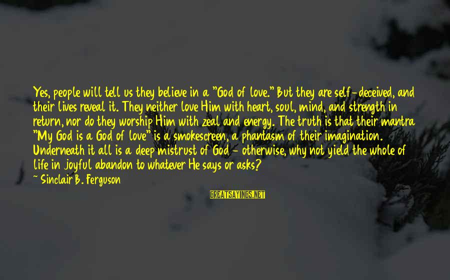 """Truth Will Reveal Sayings By Sinclair B. Ferguson: Yes, people will tell us they believe in a """"God of love."""" But they are"""