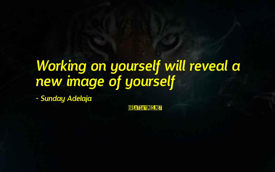 Truth Will Reveal Sayings By Sunday Adelaja: Working on yourself will reveal a new image of yourself