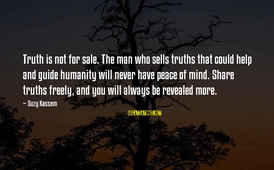 Truth Will Reveal Sayings By Suzy Kassem: Truth is not for sale. The man who sells truths that could help and guide