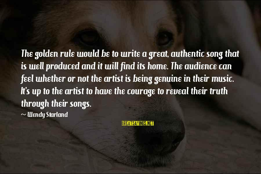 Truth Will Reveal Sayings By Wendy Starland: The golden rule would be to write a great, authentic song that is well produced