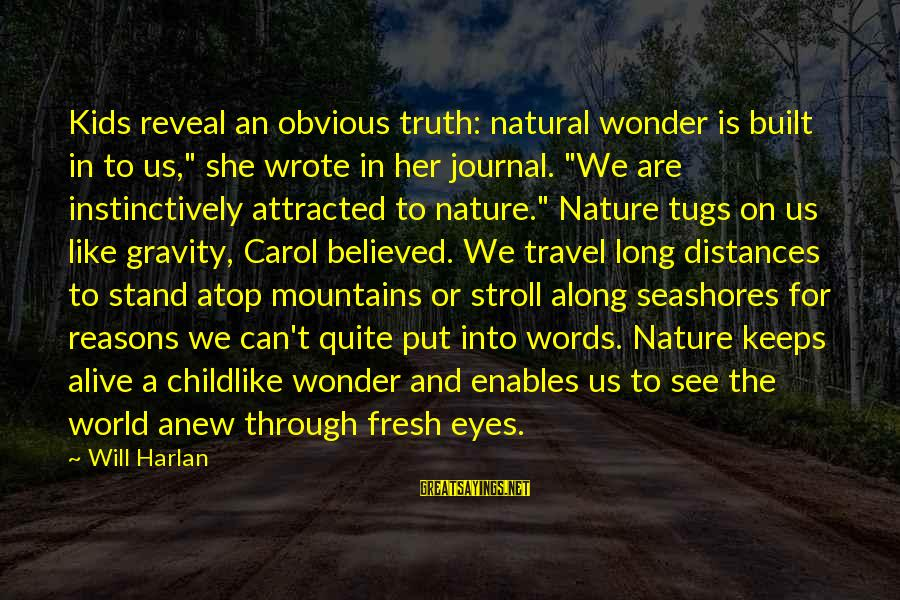 """Truth Will Reveal Sayings By Will Harlan: Kids reveal an obvious truth: natural wonder is built in to us,"""" she wrote in"""