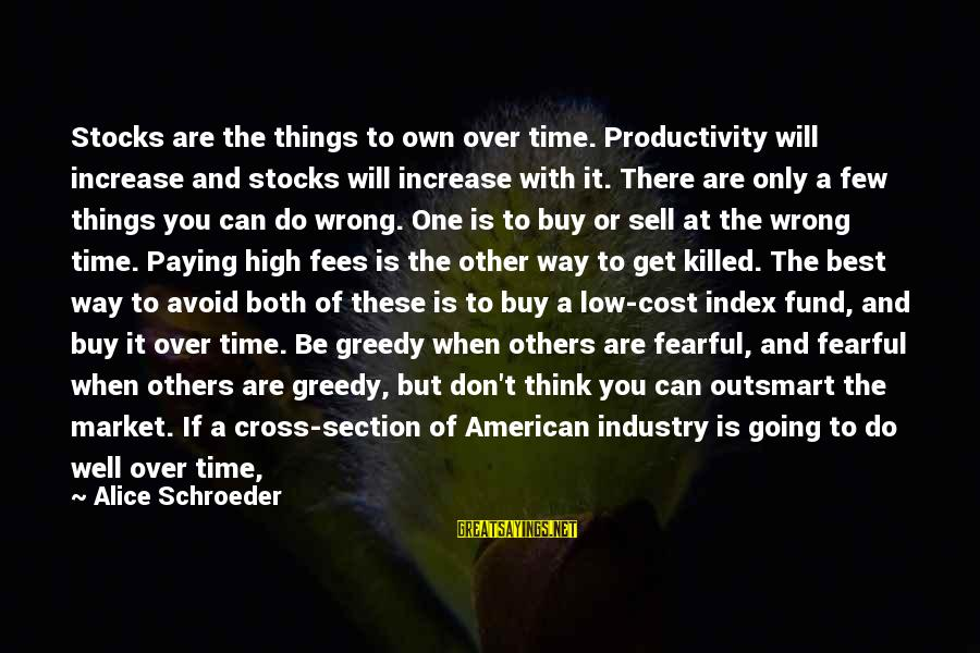 Try To Do Better Sayings By Alice Schroeder: Stocks are the things to own over time. Productivity will increase and stocks will increase