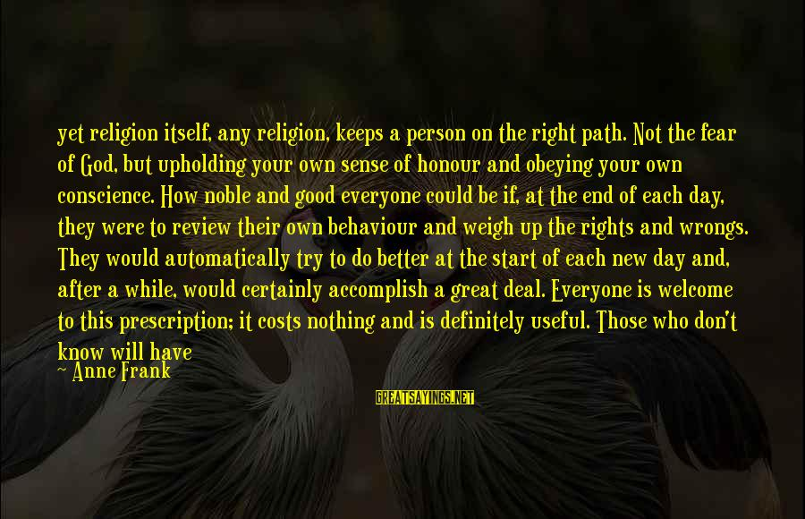 Try To Do Better Sayings By Anne Frank: yet religion itself, any religion, keeps a person on the right path. Not the fear