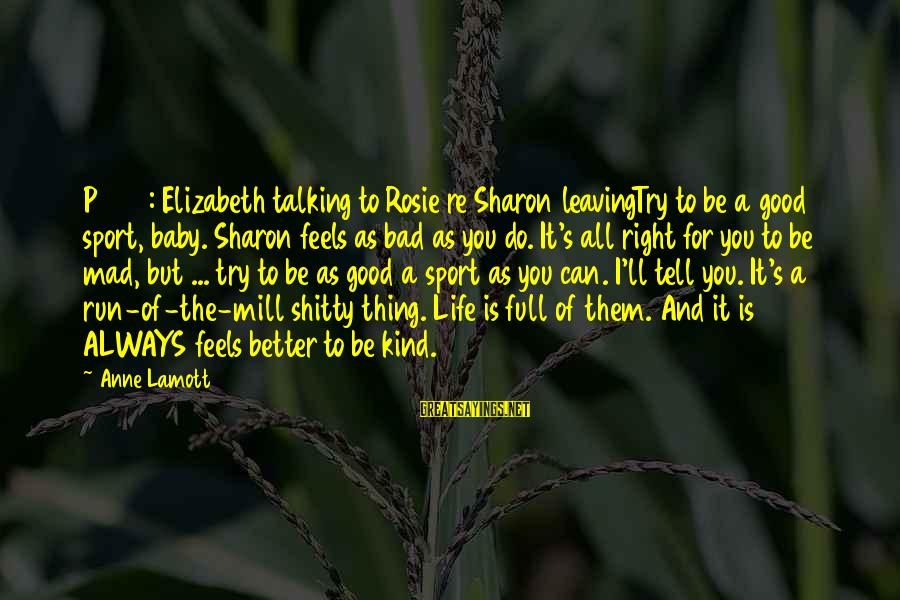 Try To Do Better Sayings By Anne Lamott: P 264: Elizabeth talking to Rosie re Sharon leavingTry to be a good sport, baby.