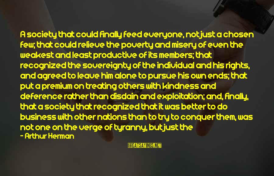 Try To Do Better Sayings By Arthur Herman: A society that could finally feed everyone, not just a chosen few; that could relieve