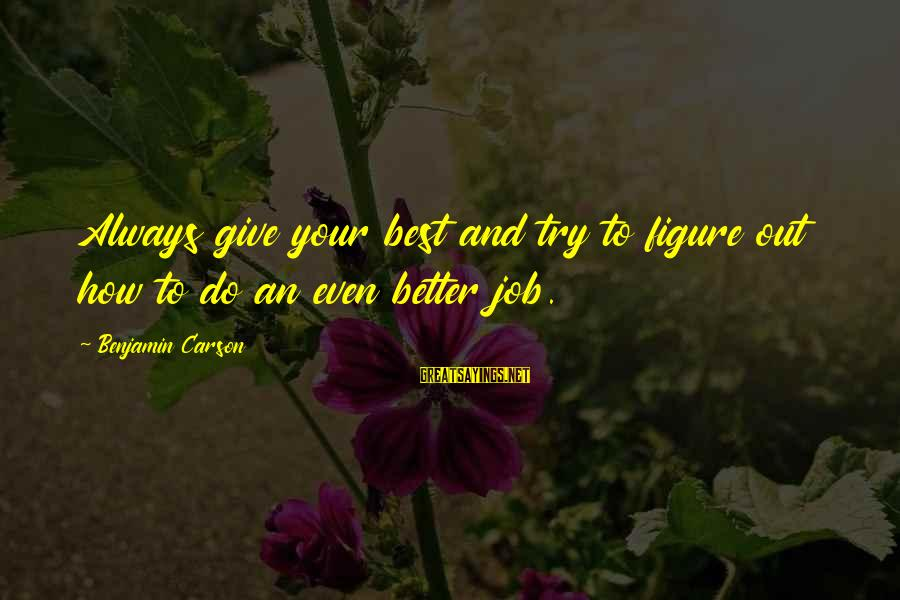 Try To Do Better Sayings By Benjamin Carson: Always give your best and try to figure out how to do an even better
