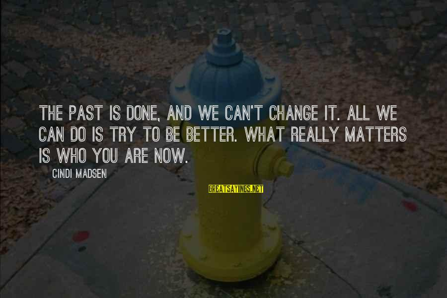 Try To Do Better Sayings By Cindi Madsen: The past is done, and we can't change it. All we can do is try