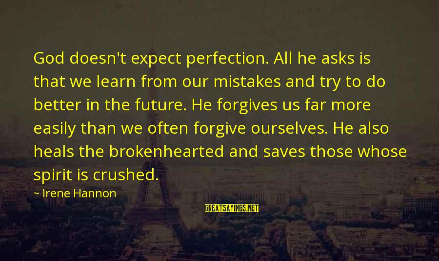 Try To Do Better Sayings By Irene Hannon: God doesn't expect perfection. All he asks is that we learn from our mistakes and
