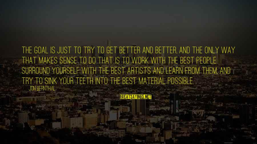 Try To Do Better Sayings By Jon Bernthal: The goal is just to try to get better and better, and the only way