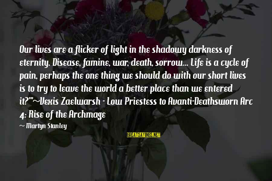 Try To Do Better Sayings By Martyn Stanley: Our lives are a flicker of light in the shadowy darkness of eternity. Disease, famine,