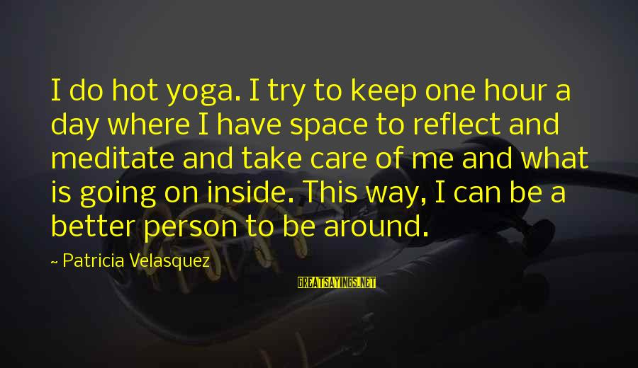 Try To Do Better Sayings By Patricia Velasquez: I do hot yoga. I try to keep one hour a day where I have