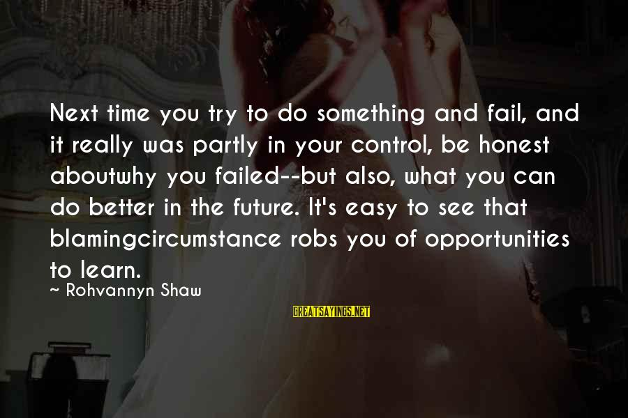 Try To Do Better Sayings By Rohvannyn Shaw: Next time you try to do something and fail, and it really was partly in