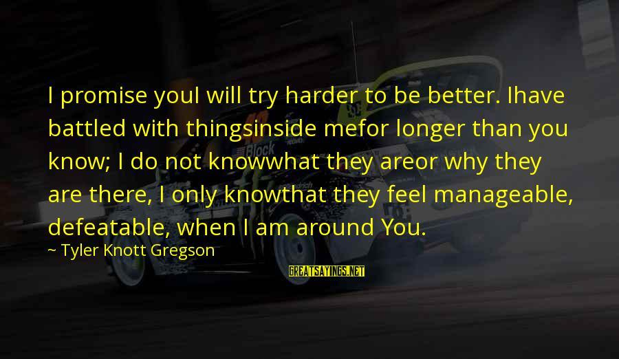 Try To Do Better Sayings By Tyler Knott Gregson: I promise youI will try harder to be better. Ihave battled with thingsinside mefor longer
