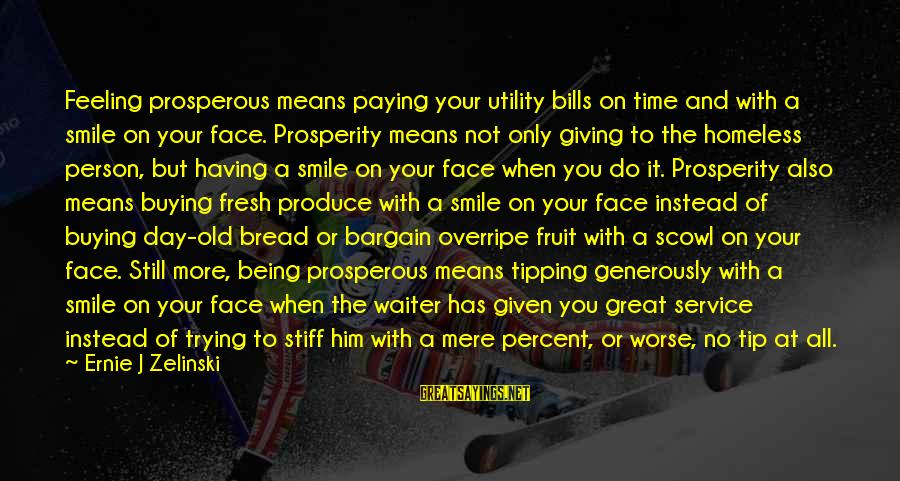 Trying Not To Smile Sayings By Ernie J Zelinski: Feeling prosperous means paying your utility bills on time and with a smile on your