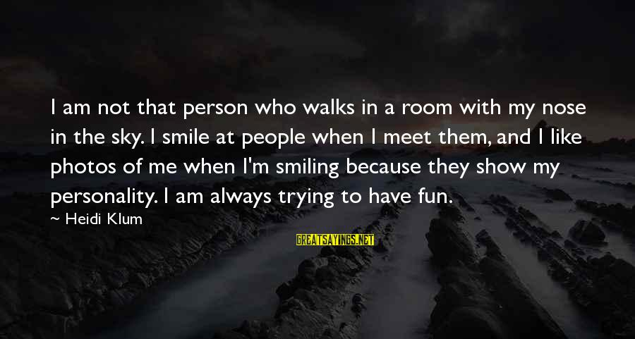Trying Not To Smile Sayings By Heidi Klum: I am not that person who walks in a room with my nose in the