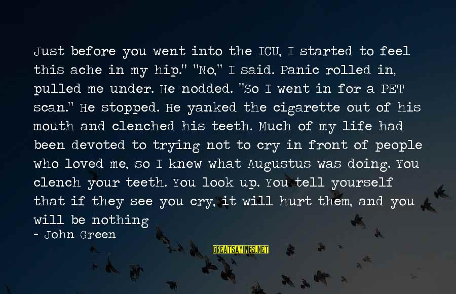 Trying Not To Smile Sayings By John Green: Just before you went into the ICU, I started to feel this ache in my