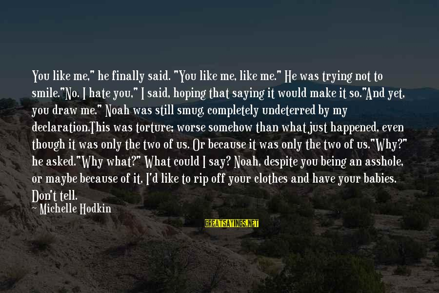 """Trying Not To Smile Sayings By Michelle Hodkin: You like me,"""" he finally said. """"You like me, like me."""" He was trying not"""