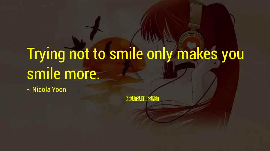 Trying Not To Smile Sayings By Nicola Yoon: Trying not to smile only makes you smile more.