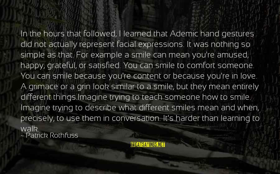 Trying Not To Smile Sayings By Patrick Rothfuss: In the hours that followed, I learned that Ademic hand gestures did not actually represent