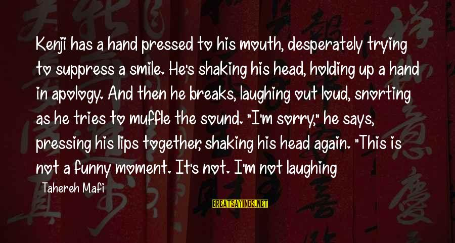 Trying Not To Smile Sayings By Tahereh Mafi: Kenji has a hand pressed to his mouth, desperately trying to suppress a smile. He's