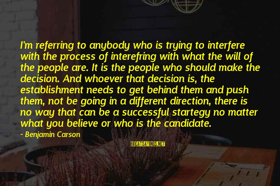 Trying To Be Successful Sayings By Benjamin Carson: I'm referring to anybody who is trying to interfere with the process of interefring with
