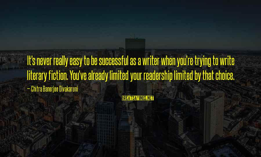 Trying To Be Successful Sayings By Chitra Banerjee Divakaruni: It's never really easy to be successful as a writer when you're trying to write