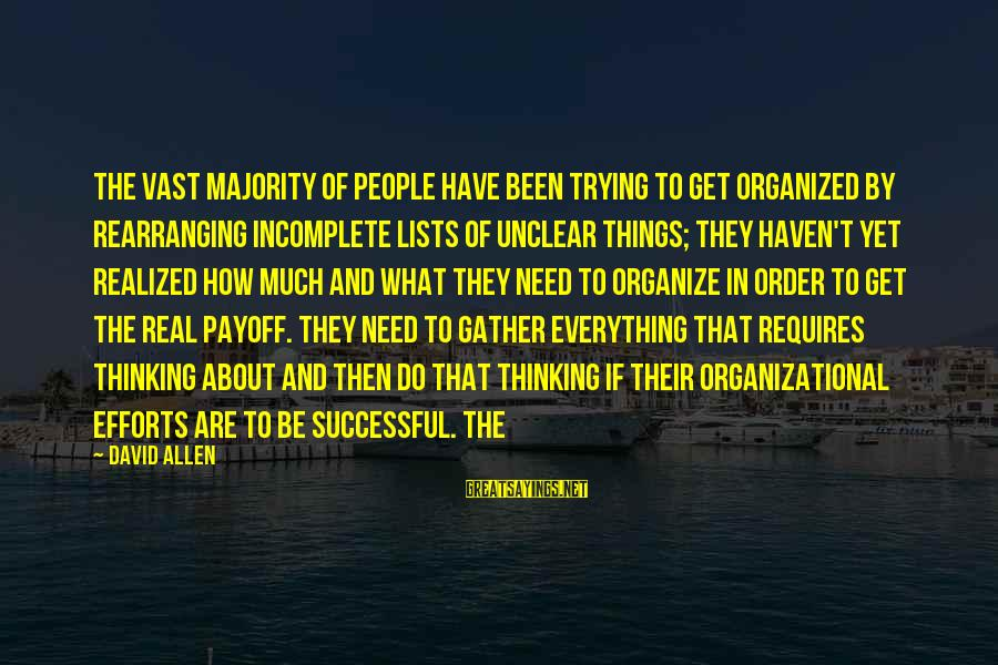 Trying To Be Successful Sayings By David Allen: The vast majority of people have been trying to get organized by rearranging incomplete lists