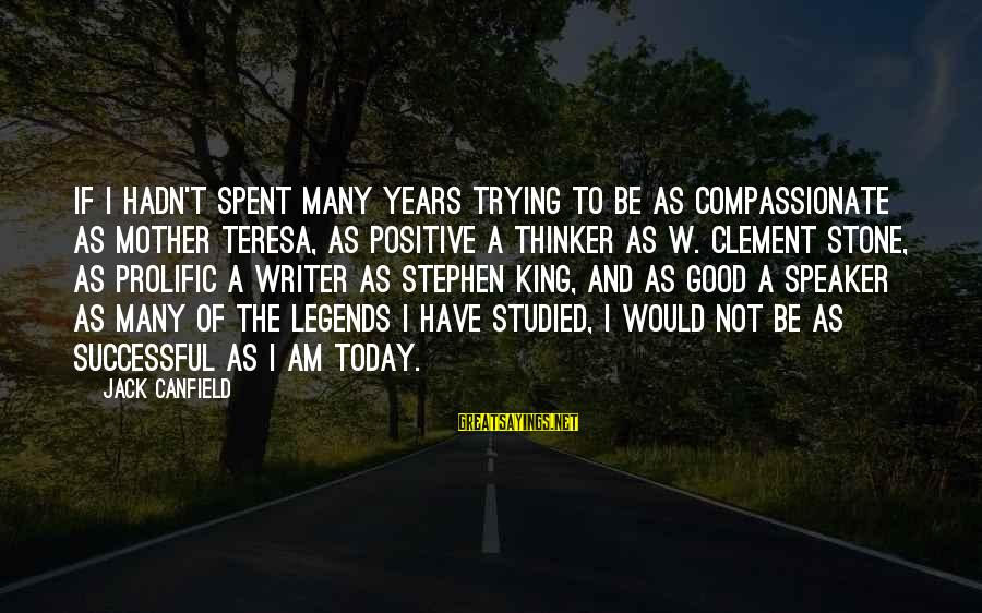 Trying To Be Successful Sayings By Jack Canfield: If I hadn't spent many years trying to be as compassionate as Mother Teresa, as