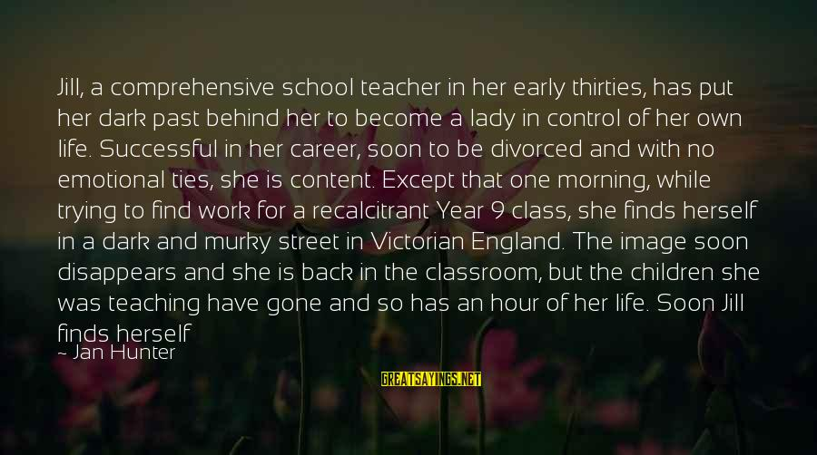 Trying To Be Successful Sayings By Jan Hunter: Jill, a comprehensive school teacher in her early thirties, has put her dark past behind
