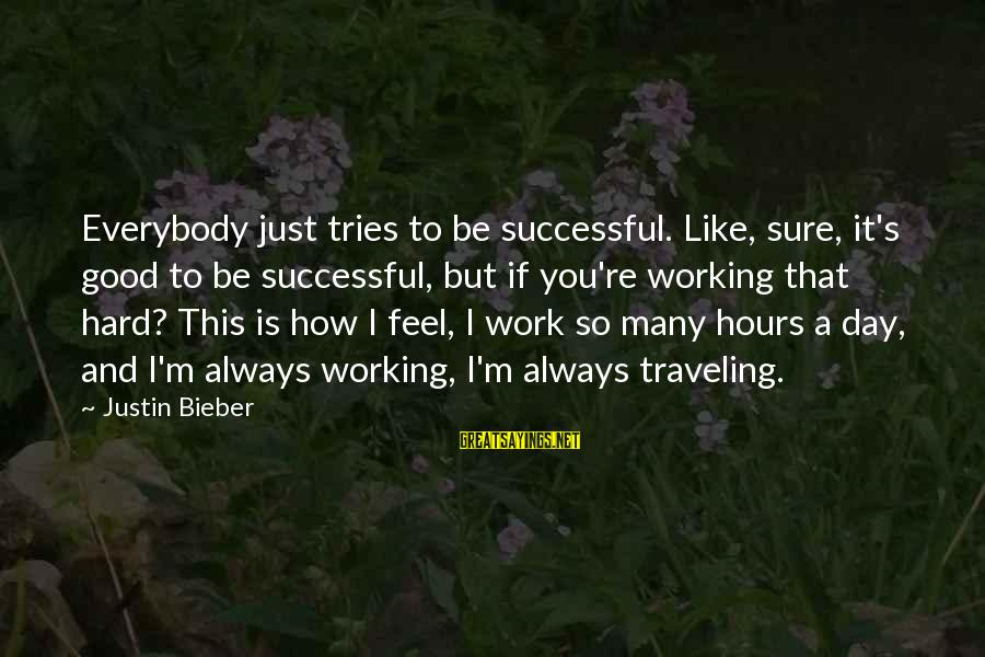 Trying To Be Successful Sayings By Justin Bieber: Everybody just tries to be successful. Like, sure, it's good to be successful, but if