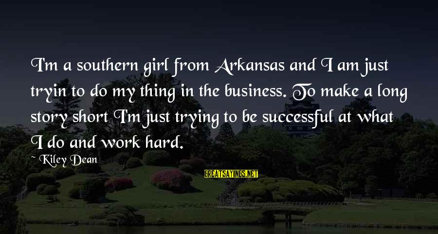 Trying To Be Successful Sayings By Kiley Dean: I'm a southern girl from Arkansas and I am just tryin to do my thing