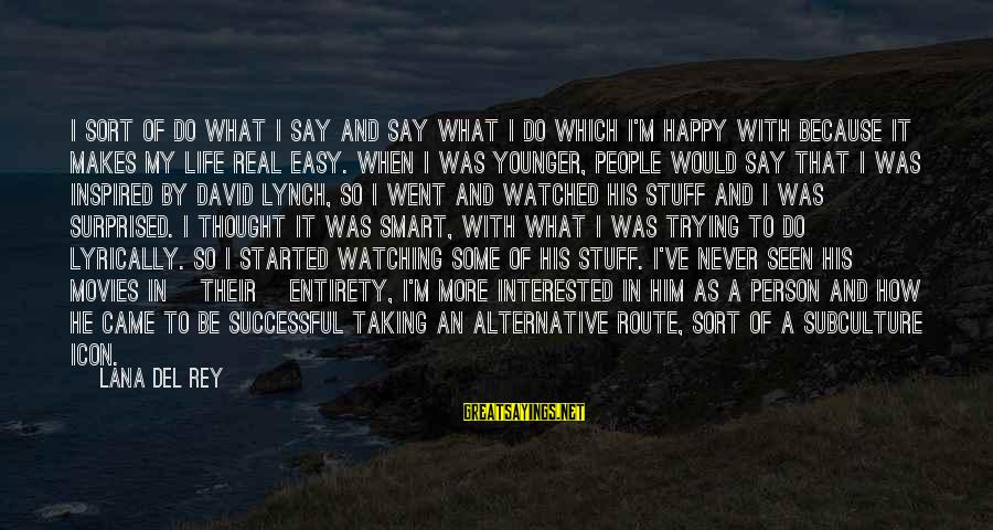 Trying To Be Successful Sayings By Lana Del Rey: I sort of do what I say and say what I do which I'm happy