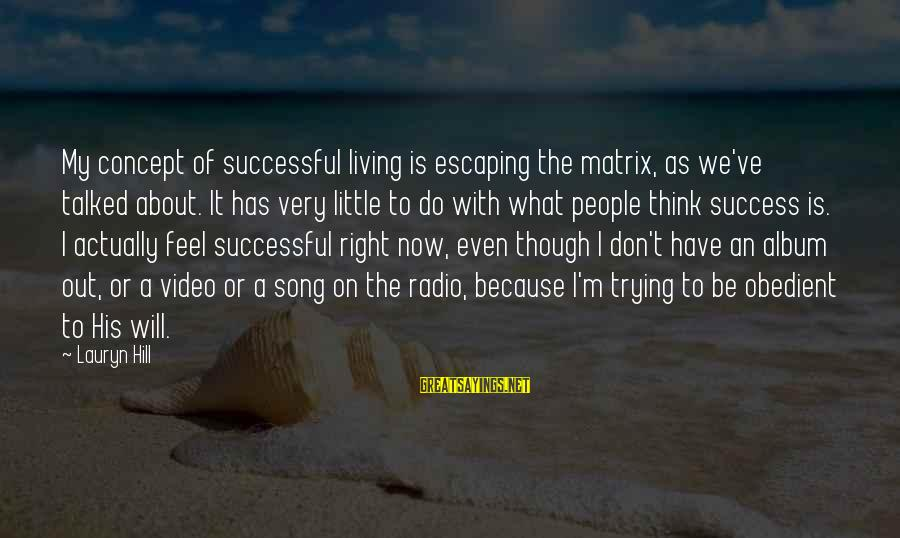 Trying To Be Successful Sayings By Lauryn Hill: My concept of successful living is escaping the matrix, as we've talked about. It has