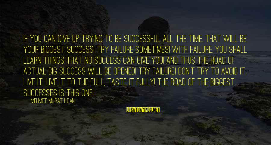 Trying To Be Successful Sayings By Mehmet Murat Ildan: If you can give up trying to be successful all the time, that will be